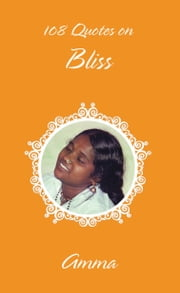108 Quotes On Bliss - (Fixed Layout Edition) ebook by Sri Mata Amritanandamayi Devi,Amma