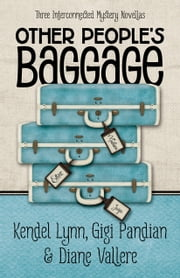 Other People's Baggage - Three Interconnected Mystery Novellas ebook by Kendel Lynn,Gigi Pandian,Diane Vallere