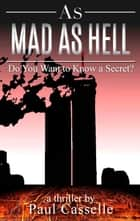 As Mad as Hell: Do You Want to Know a Secret? (Book 2 in 'Bedfellows' thriller series) ebook by Paul Casselle