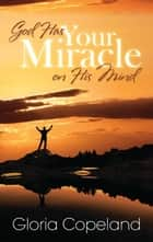 God Has Your Miracle On His Mind 電子書 by Gloria Copeland