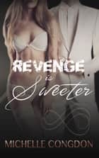 Revenge is Sweeter ebook by Michelle Congdon