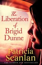 The Liberation of Brigid Dunne ebook by Patricia Scanlan