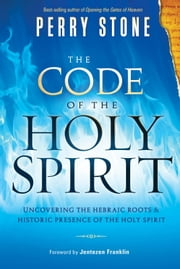 The Code of the Holy Spirit - Uncovering the Hebraic roots and historic presence of the Holy Spirit ebook by Perry Stone