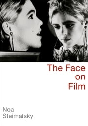 The Face on Film ebook by Noa Steimatsky
