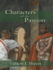 Characters of the Passion ebook by Fulton J. Sheen,James Tissot