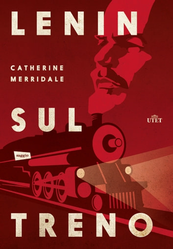 Lenin sul treno ebook by Catherine Merridale