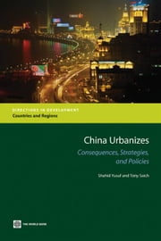 China Urbanizes: Consequences, Strategies, And Policies ebook by Yusuf Shahid; Saich Anthony