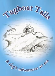 Tugboat Tails - a dog's adventures at sea ebook by Chris Jefferies