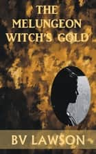 The Melungeon Witch's Gold ebook by BV Lawson