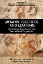 Memory Practices and Learning - Interactional, Institutional and Sociocultural Perspectives ebook by Åsa Mäkitalo, Per Linell, Roger Säljö