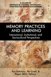 Memory Practices and Learning - Interactional, Institutional and Sociocultural Perspectives ebook by