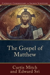 Gospel of Matthew, The (Catholic Commentary on Sacred Scripture) ebook by Curtis Mitch,Edward Sri,Peter Williamson,Mary Healy,Kevin Perrotta
