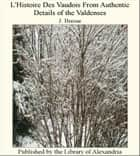 L'Histoire Des Vaudois From AuThentic Details of The Valdenses ebook by J. Bresse