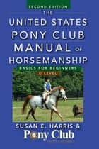 The United States Pony Club Manual of Horsemanship ebook by Susan E. Harris