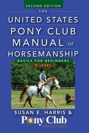 The United States Pony Club Manual of Horsemanship - Basics for Beginners / D Level ebook by Kobo.Web.Store.Products.Fields.ContributorFieldViewModel
