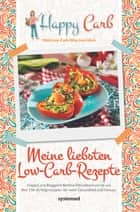 Happy Carb: Meine liebsten Low-Carb-Rezepte - HappyCarb-Bloggerin Bettina Meiselbach verrät uns ihre 150 ebook by Bettina Meiselbach