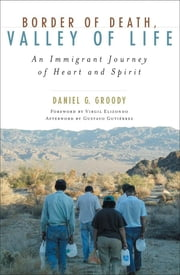 Border of Death, Valley of Life - An Immigrant Journey of Heart and Spirit ebook by Daniel G. Groody,Virgilio P. Elizondo,Gustavo Gutierrez