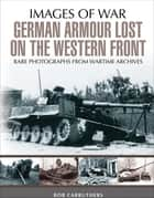 German Armour Lost on the Western Front ebook by Bob Carruthers