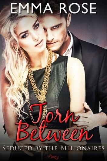 Torn Between - Seduced by the Billionaires ebook by Emma Rose