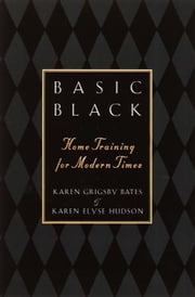 Basic Black - Home Training for Modern Times ebook by Karen Grigsby Bates,Karen E. Hudson