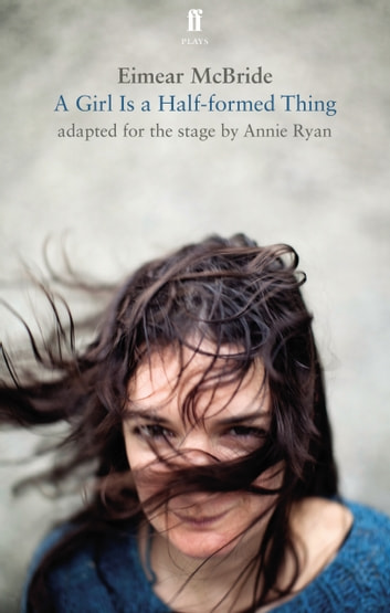 A Girl Is a Half-Formed Thing - Adapted for the Stage ebook by Eimear McBride,ANNIE RYAN