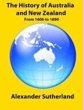 The History of Australia and New Zealand (1606 to 1890) ebook by Alexander Sutherland