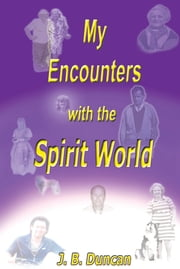 My Encounters with the Spirit World ebook by J. B. Duncan