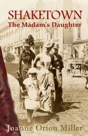 Shaketown: The Madam's Daughter ebook by Joanne Orion Miller