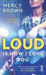 Loud is How I Love You ebook by Mercy Brown
