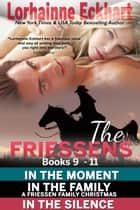 The Friessens Books 9 - 11 ebook by Lorhainne Eckhart