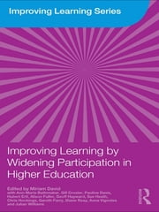 Improving Learning by Widening Participation in Higher Education ebook by Miriam David,Ann-Marie Bathmaker,Gill Crozier,Pauline Davis,Hubert Ertl,Alison Fuller,Geoff Hayward,Sue Heath,Chris Hockings,Gareth Parry,Diane Reay,Anna Vignoles,Julian Williams