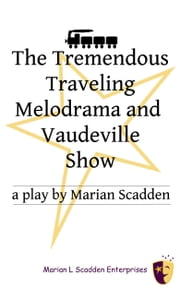The Tremendous Traveling Melodrama and Vaudeville Show ebook by Marian Scadden