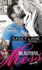 Beautiful Mess ebook by Kasey Lane