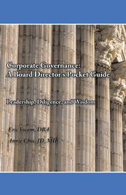 Corporate Governance: A Board Director's Pocket Guide - Leadership, Diligence, and Wisdom ebook by Dr. Eric Yocam, Dr. Annie Choi