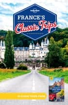 Lonely Planet France's Classic Trips ebook by Lonely Planet, Lonely Planet