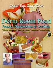 "Dorm Room Food: Snacks, Sandwiches & Tortillas ""Show Me How"" Video and Picture Book Recipes ebook by Bruce Tretter"