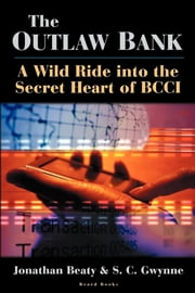 The Outlaw Bank - A Wild Ride Into the Secret Heart of BCCI ebook by Jonathan Beaty, S.C. Gwynne