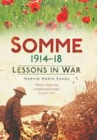 Somme 1914-18 - Lessons in War ebook by Martin Marix-Evans