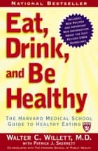 Eat, Drink, and Be Healthy ebook by P.J. Skerrett,Walter Willett, M.D.