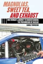 Magnolias, Sweet Tea, and Exhaust - One Womans Journey to Understanding the Phenomenon of NASCAR ebook by Carole Townsend