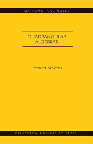 Quadrangular Algebras. (MN-46) eBook by Richard M. Weiss