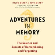 Adventures In Memory - The Science and Secrets of Remembering and Forgetting audiobook by Hilde Østby, Ylva Østby