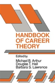 Handbook of Career Theory ebook by Arthur, Michael B.