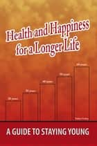 Health and Happiness for a Longer Life ebook by Tadeu Godoy