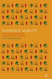Enterprise Mobility - Tiny Technology with Global Impact on Work ebook by C. Sørensen