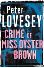 Crime Of Miss Oyster Brown ebook by Peter Lovesey
