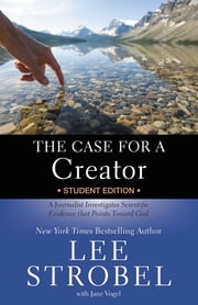 The Case for a Creator Student Edition - A Journalist Investigates Scientific Evidence That Points Toward God ebook by Lee Strobel, Jane Vogel