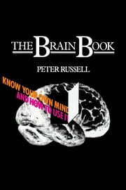 The Brain Book - Know Your Own Mind and How to Use it ebook by Peter Russell