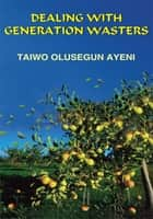 DEALING WITH GENERATION WASTERS ebook by TAIWO OLUSEGUN AYENI