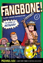 The Egg of Misery - Fangbone, Third Grade Barbarian ebook by Michael Rex,Michael Rex